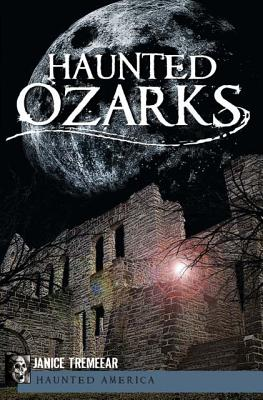 Haunted Ozarks By Tremeear, Janice